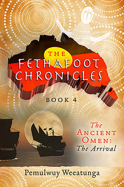 The Fethafoot Chronicles Book 4 - Ancient Omen: The Arrival by Pemulwuy Weeatunga