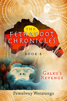 The Fethafoot Chronicles Book 8 - Galku's Revenge by Pemulwuy Weeatunga