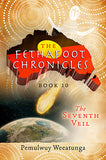 The Fethafoot Chronicles Book 10 - The Seventh Veil by Pemulwuy Weeatunga