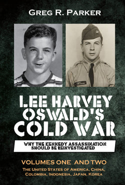 Lee Harvey Oswald's Cold War: Why the Kennedy Assassination should be Reinvestigated by Greg R Parker