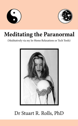 Meditating the Paranormal by Dr Stuart R Rolls, PhD