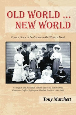 Old World ... New World: From a picnic at La Perouse to the Western Front by Tony Matchett