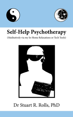 Self-Help Psychotherapy by Dr Stuart R. Rolls, PhD