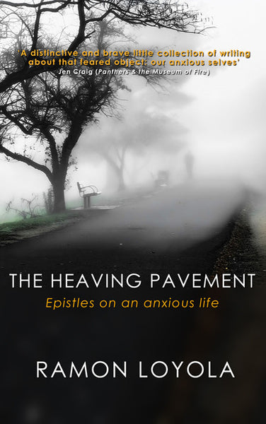 The Heaving Pavement: Epistles on an anxious life by Ramon Loyola