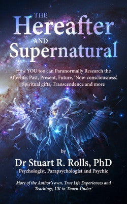 The Hereafter and Supernatural by Dr Stuart R. Rolls, PhD