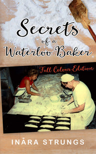 Secrets of a Waterloo Baker (Colour) by Inara Strungs