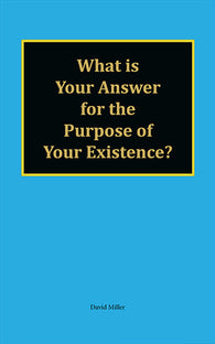 What is Your Answer for the Purpose of Your Existence? by David Miller