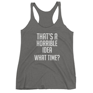 Horrible Idea... What Time? Racerback Tank