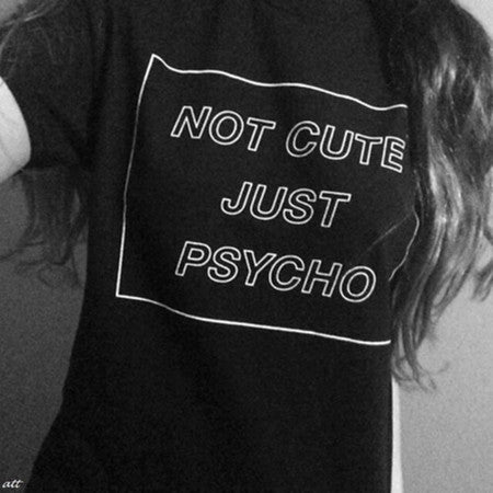 Not Cute Just Psycho Top