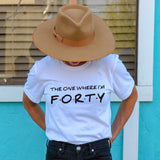 40th Birthday Shirt | The One Where I'm Forty Shirt | Forty and Fabulous Shirt | Cute 40th Birthday Party Shirt