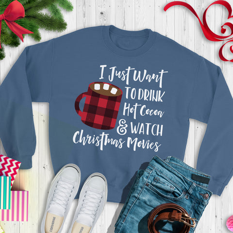 Christmas Movie Shirt I Just Want to Drink Hot Cocoa and Watch Christmas Movies Shirt Long Sleeve Sweatshirt Christmas Sweatshirt Cute Funny Christmas Movie Watching Shirt Christmas Sweater
