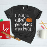 I Teach the Cutest Pumpkins in the Patch Shirt Cute Teacher Halloween Shirt Fall Teacher Shirt Autumn Teacher Shirt Pumpkin Teacher Shirt