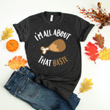 I'm All About That Baste Thanksgiving Shirt Christmas Shirt Funny Thanksgiving Shirt Women Turkey Shirt