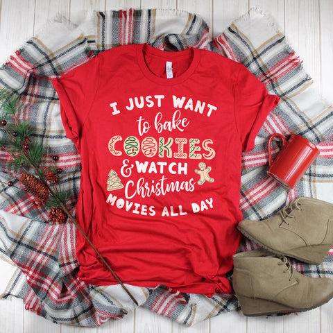 I Just Want to Bake Cookies and Watch Christmas Movies All Day Shirt Christmas Cookie Shirt Christmas Movie Watching Shirt Cute Christmas Shirt Cookie Baking Shirt
