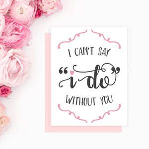 Will You Be My Bridesmaid Card I Canu0027t Say I Do Without You  Party Proposal