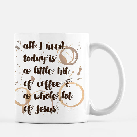 A Little Bit of Coffee and a Whole Lot of Jesus Mug