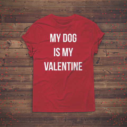 My Dog is My Valentine Shirt