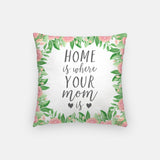 Home is Where Your Mom Is Artisan Throw Pillow Mother's Day Gift Gift for Mom