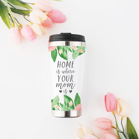 Home is Where Your Mom Is Travel Coffee Mug Mother's Day Gift Gift for Mom