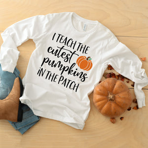 I Teach the Cutest Pumpkins in the Patch Shirt Long Sleeve Tee Halloween Teacher Shirt Fall Autumn Cute Teacher Shirt