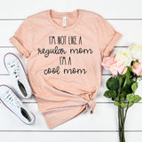 I'm a Cool Mom Shirt I'm Not Like a Regular Mom I'm a Cool Mom Shirt Cute Funny Gift for Mom