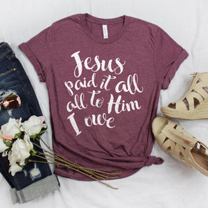 Jesus Paid it All Shirt Christian Shirt for Women Easter Shirt Jesus Paid it All All to Him I Owe Shirt