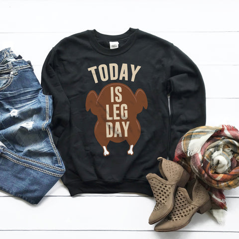 Today is Leg Day Thanksgiving Sweatshirt Cute Funny Thanksgiving Shirt Turkey Sweater Thanksgiving Outfit