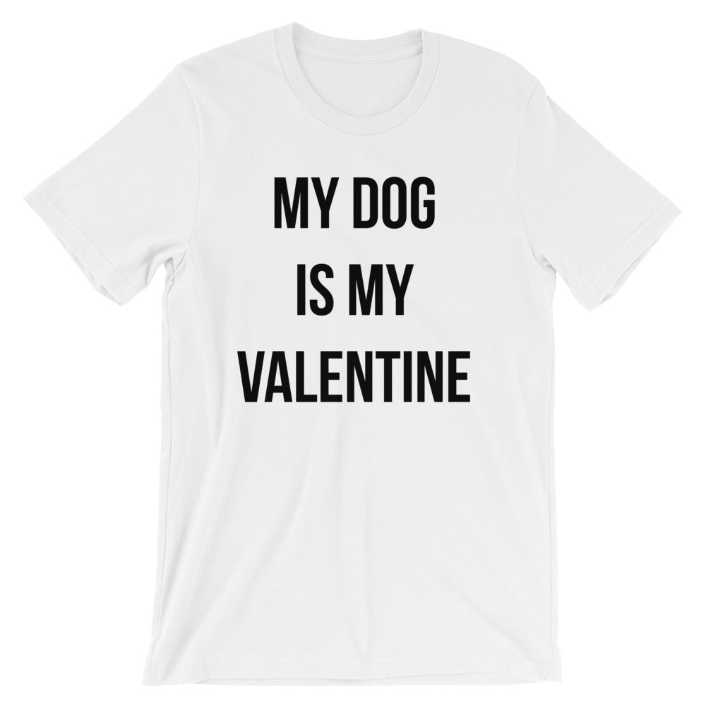 My Dog is My Valentine Short-Sleeve Unisex T-Shirt - AlluringPrints