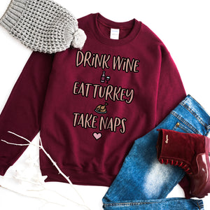 Drink Wine Eat Turkey Take Naps Thanksgiving Sweatshirt Cute Funny Thanksgiving Shirt Women Turkey Day Shirt Wine Lover Thanksgiving Sweater