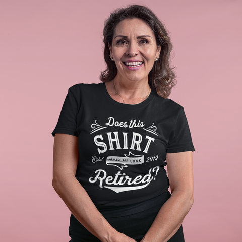 Does This Shirt Make Me Look Retired 2019 Shirt Cute Funny Retirement Shirt Women Men Retirement Shirt Retirement Party Gift Retired Shirt