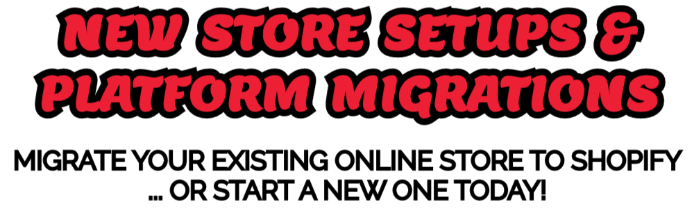 New Store Setups & Platform Migrations - Migrate your existing online store to Shopify ... or start a new one today!