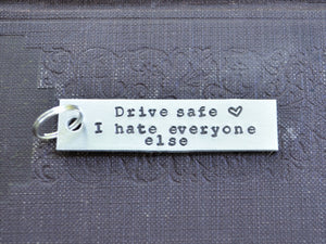 Drive Safe I Hate Everyone Else Keychain