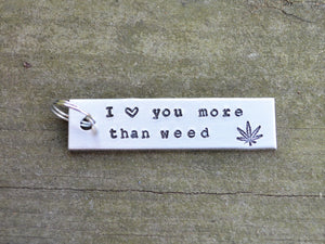 I Love You More Than Weed Keychain