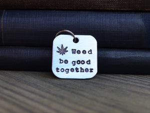 Weed Be Good Together Keychain