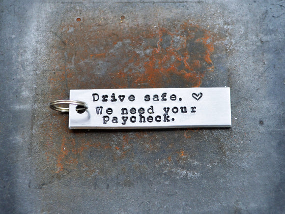 Drive Safe We Need Your Paycheck Keychain