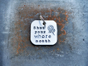 Shut Your Whore Mouth Keychain