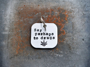 Say Perhaps to Drugs Keychain