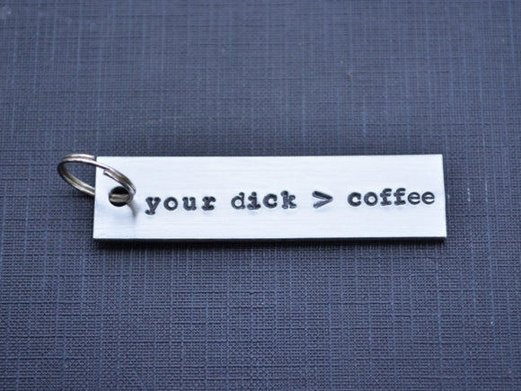 Your Dick Is Greater Than Coffee Keychain