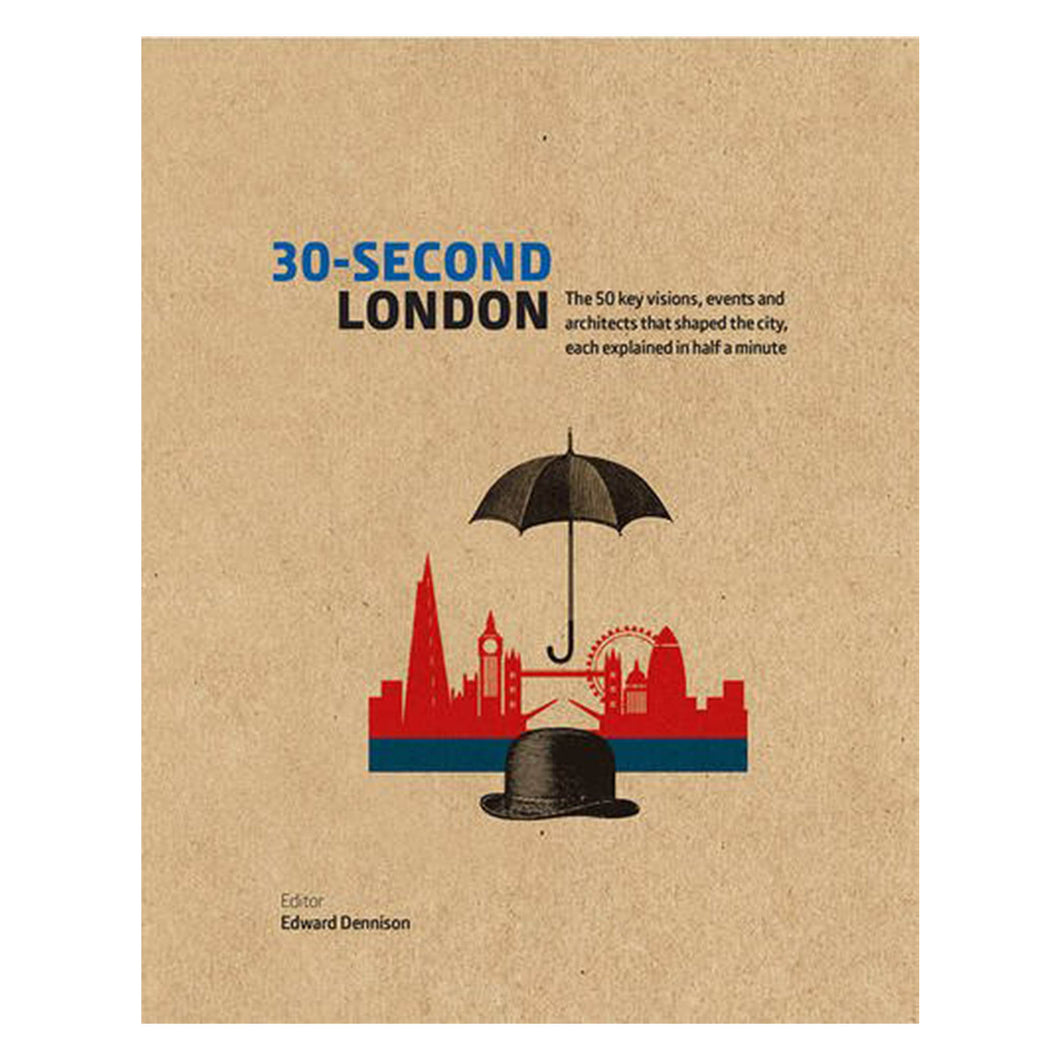 30 second London The 50 key visions events and architects that shaped the city each explained in half a minute book