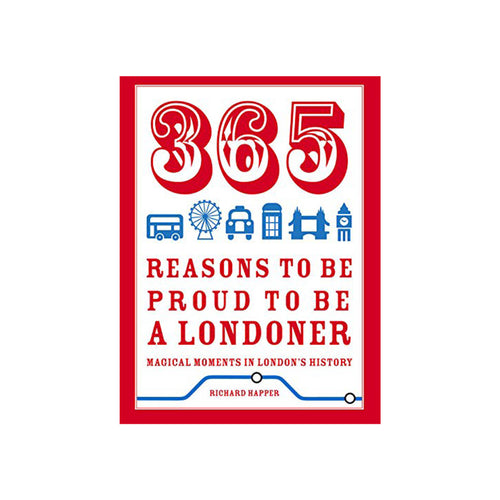 365 reasons to be a proud Londoner magical moments in Londons history by richard happer book