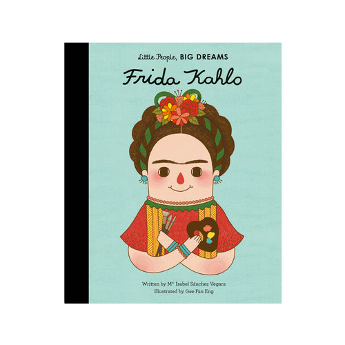 Frida Kahlo Little People Big Dreams by Isabel Sanchez Vegara