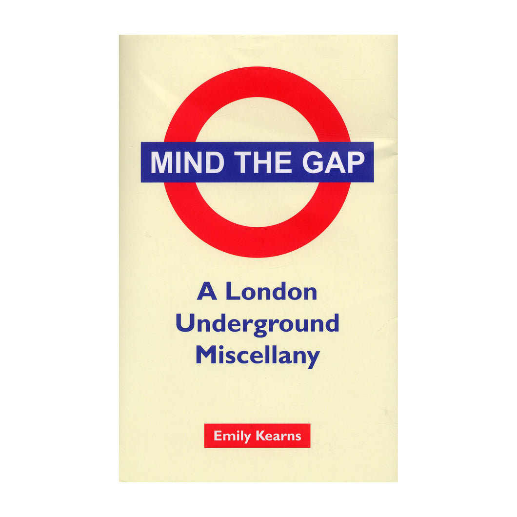 Mind the Gap A London Underground Miscellany by Emily kearns book
