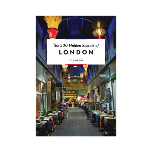 The 500 Hidden Secrets of London by Tom Greig book