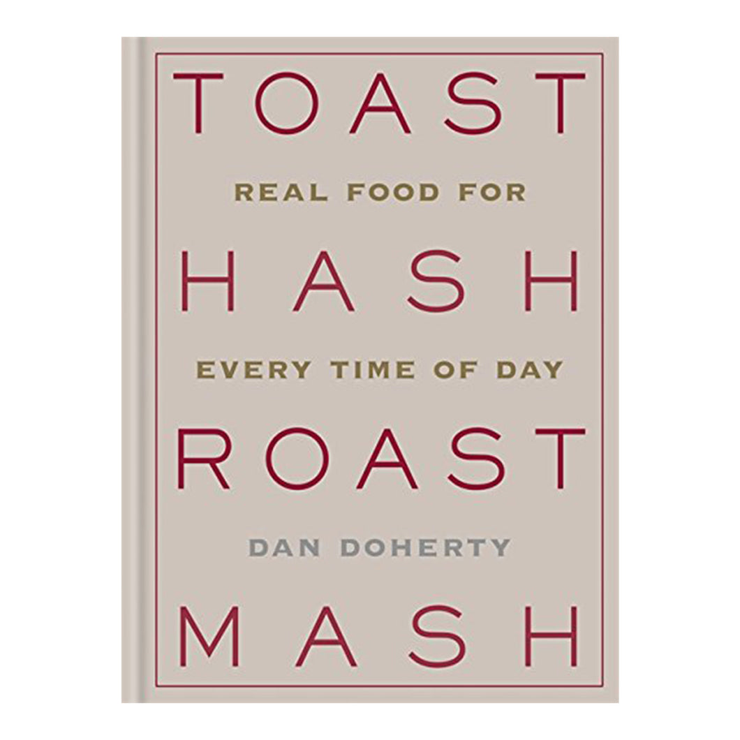 Toast Hash Roast Mash Real food for every time of day By Dan Doherty book