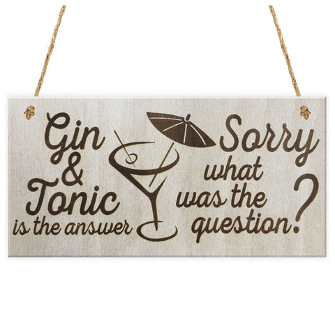 """Gin & Tonic Is the Answer Sorry What Was The Question"" Novelty Wooden Wall Plaque/Sign"