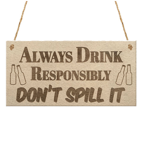 """Drink Responsibly Don't Spill It"" Hanging Plaque"