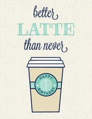 """Better Latte Than Never"" Greeting Card - $1.70 Each (GC45AP1029C)"