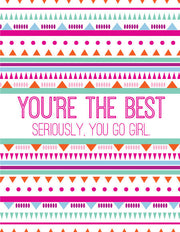 """You're The Best Seriously, You Go Girl"" Greeting Card - $1.50 Each"