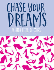 """Chase Your Dreams In Hight Heals, Of Course."" Greeting Card - $1.50 Each (GC45AP2008)"
