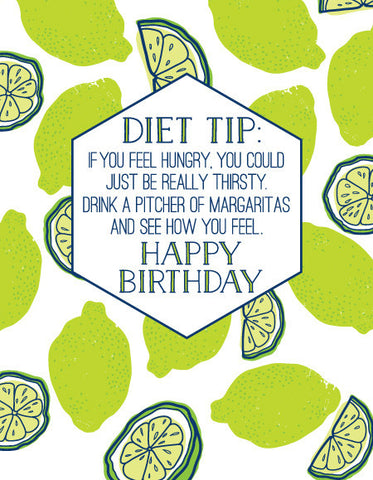 """Diet Tip: If You Feel Hungry, You Could Just Be Really Thirsty..."" Happy Birthday Greeting Card - $1.50 Each"
